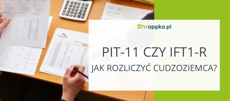 Rozliczenie roczne cudzoziemca: PIT-11 czy IFT-1R