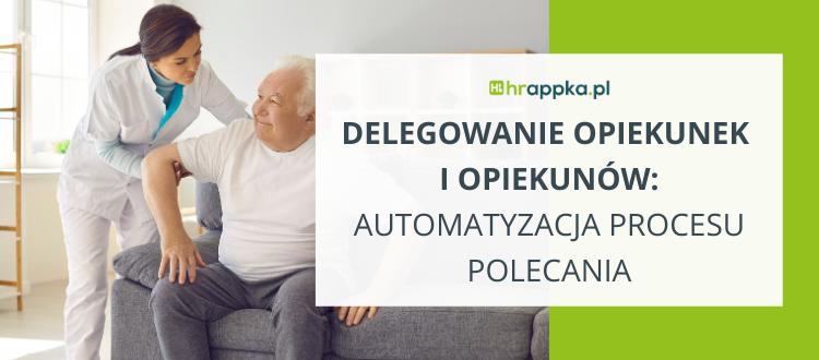 Delegowanie opiekunek i opiekunów - automatyzacja procesu polecania