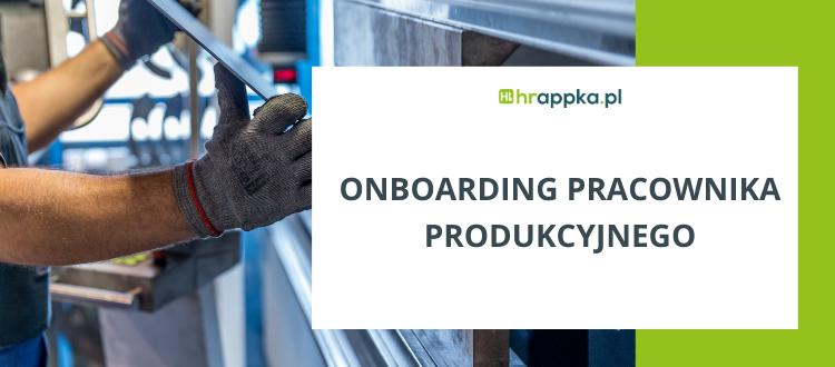 onboarding pracownika produkcyjnego