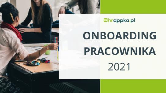 Onboarding pracownika w 2021 roku – 4 praktyczne wskazówki